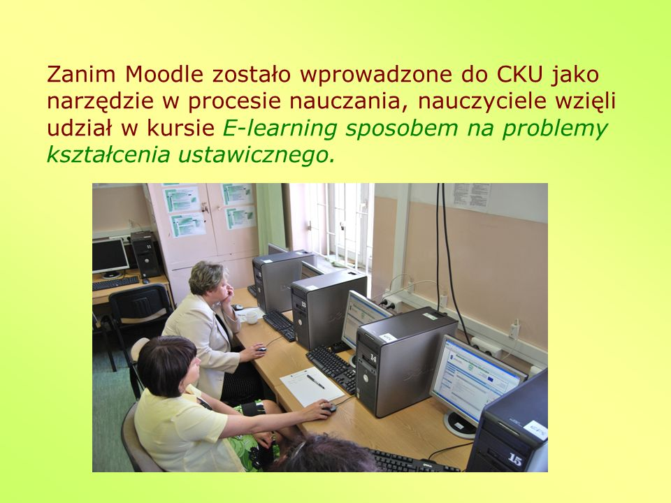 Zanim Moodle zostało wprowadzone do CKU jako narzędzie w procesie nauczania, nauczyciele wzięli udział w kursie E-learning sposobem na problemy kształ
