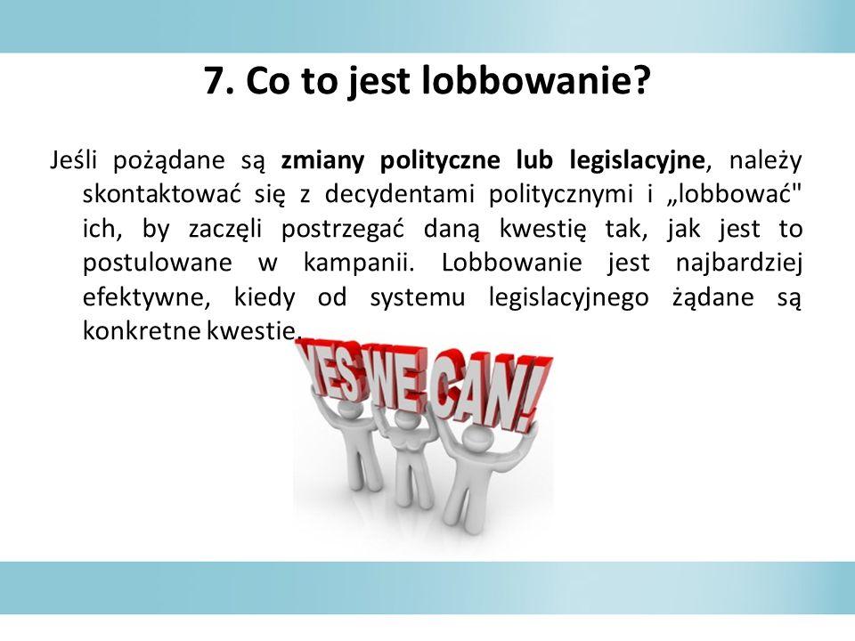 7. Co to jest lobbowanie? Jeśli pożądane są zmiany polityczne lub legislacyjne, należy skontaktować się z decydentami politycznymi i lobbować