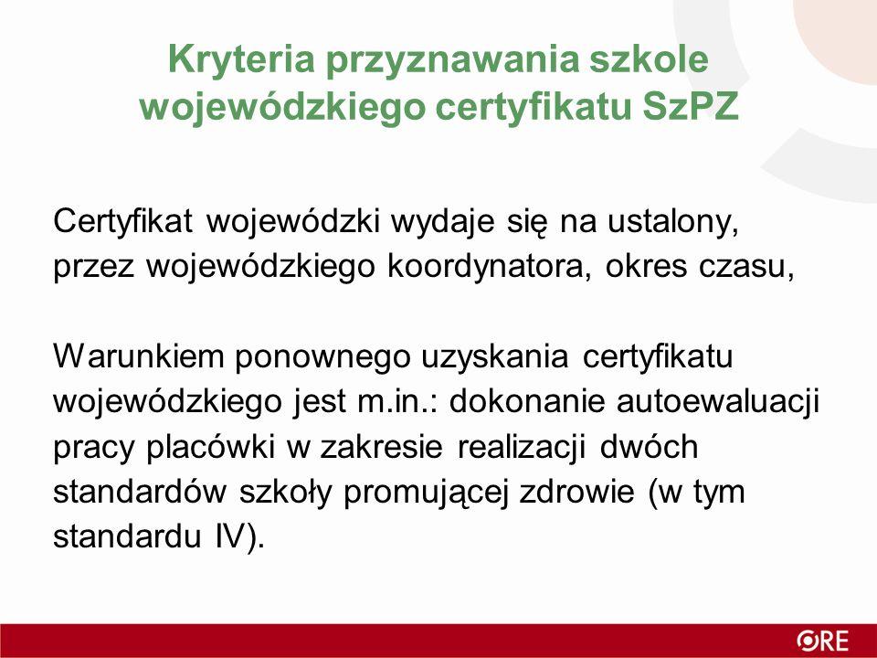 Kryteria przyznawania szkole wojewódzkiego certyfikatu SzPZ Certyfikat wojewódzki wydaje się na ustalony, przez wojewódzkiego koordynatora, okres czas