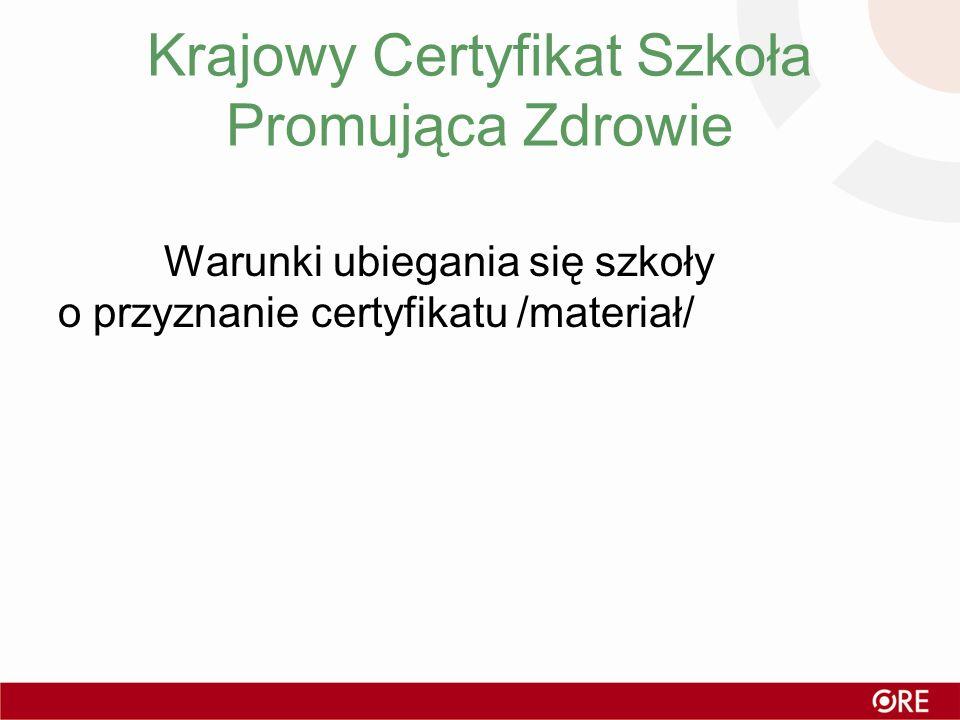 Krajowy Certyfikat Szkoła Promująca Zdrowie Warunki ubiegania się szkoły o przyznanie certyfikatu /materiał/