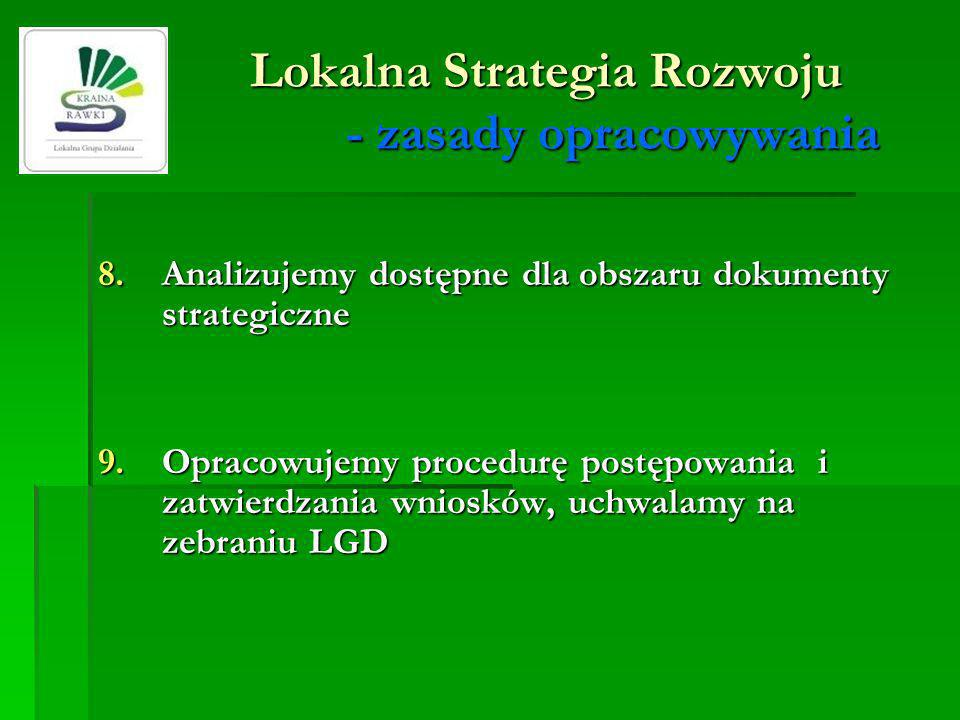 Lokalna Strategia Rozwoju - zasady opracowywania 8.Analizujemy dostępne dla obszaru dokumenty strategiczne 9. Opracowujemy procedurę postępowania i za