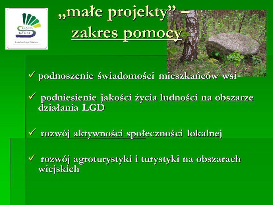 małe projekty – zakres pomocy zachowanie lub odtworzenie, zabezpieczenie i oznakowanie cennego dziedzictwa przyrodniczego i krajobrazowego ze szczególnym wskazaniem na obszary chronione w tym obszary objęte siecią Natura 2000 zachowanie lub odtworzenie, zabezpieczenie i oznakowanie cennego dziedzictwa przyrodniczego i krajobrazowego ze szczególnym wskazaniem na obszary chronione w tym obszary objęte siecią Natura 2000 zachowanie dziedzictwa kulturowego i historycznego zachowanie dziedzictwa kulturowego i historycznego