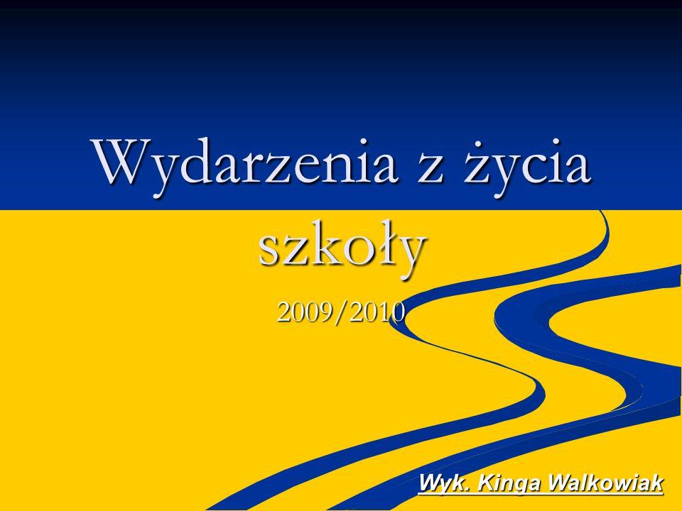 Wydarzenia z życia szkoły 2009/2010 Wyk. Kinga Walkowiak