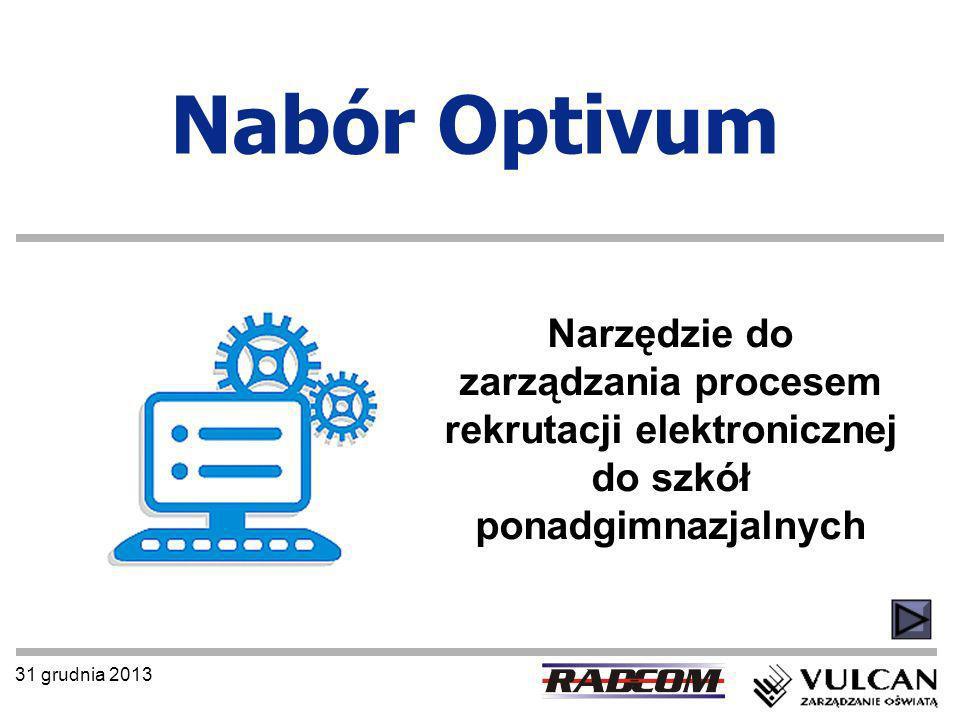 31 grudnia 2013 Nabór Optivum Narzędzie do zarządzania procesem rekrutacji elektronicznej do szkół ponadgimnazjalnych