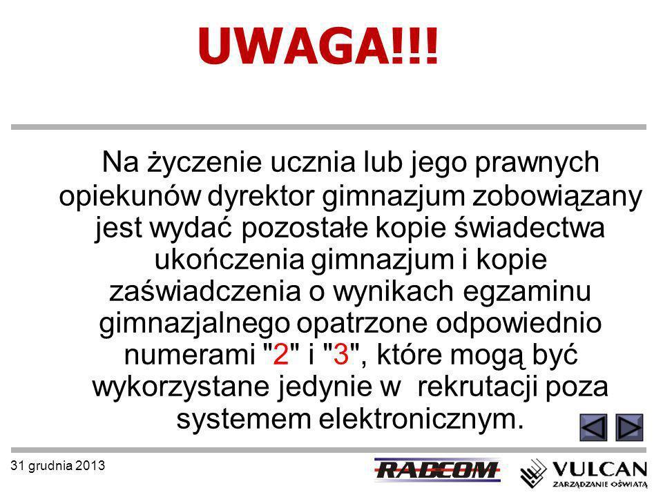 31 grudnia 2013 UWAGA!!! Na życzenie ucznia lub jego prawnych opiekunów dyrektor gimnazjum zobowiązany jest wydać pozostałe kopie świadectwa ukończeni