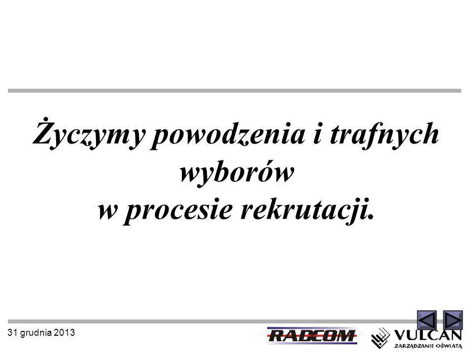 31 grudnia 2013 Życzymy powodzenia i trafnych wyborów w procesie rekrutacji.