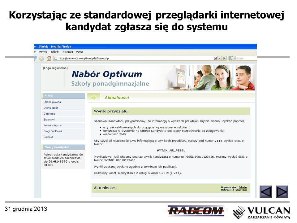31 grudnia 2013 Korzystając ze standardowej przeglądarki internetowej kandydat zgłasza się do systemu