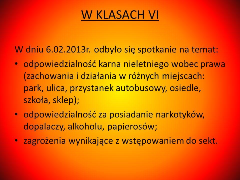 W KLASACH VI W dniu 6.02.2013r. odbyło się spotkanie na temat: odpowiedzialność karna nieletniego wobec prawa (zachowania i działania w różnych miejsc
