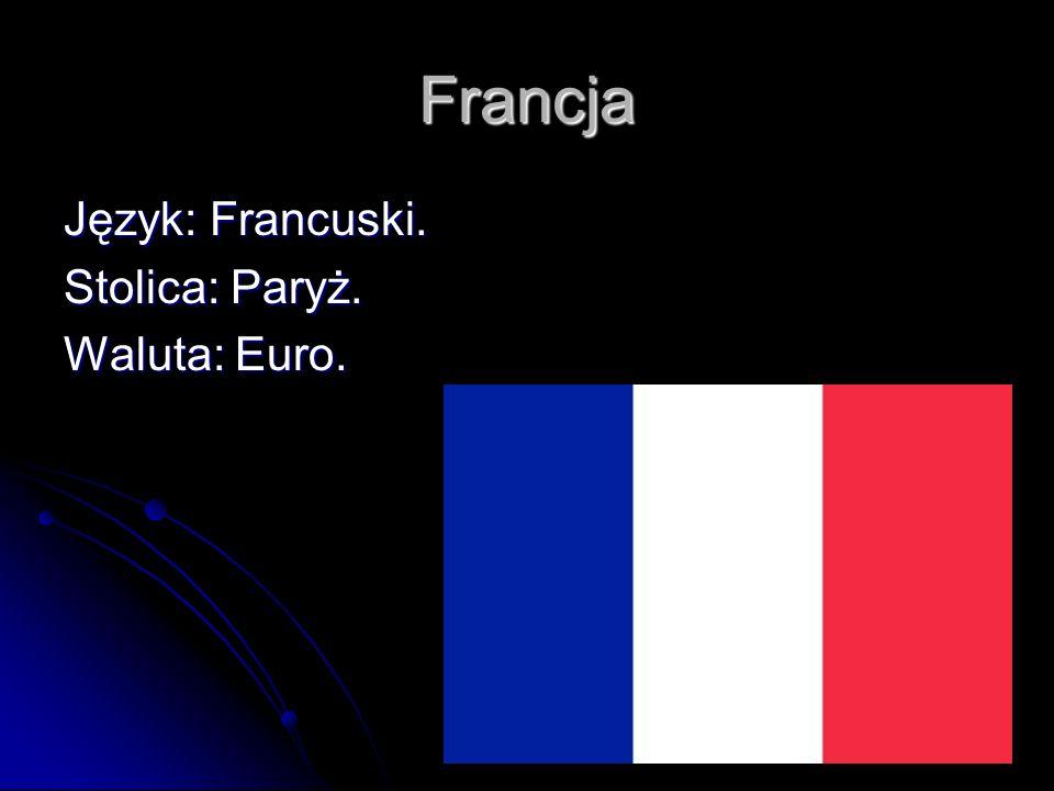 Francja Język: Francuski. Stolica: Paryż. Waluta: Euro.