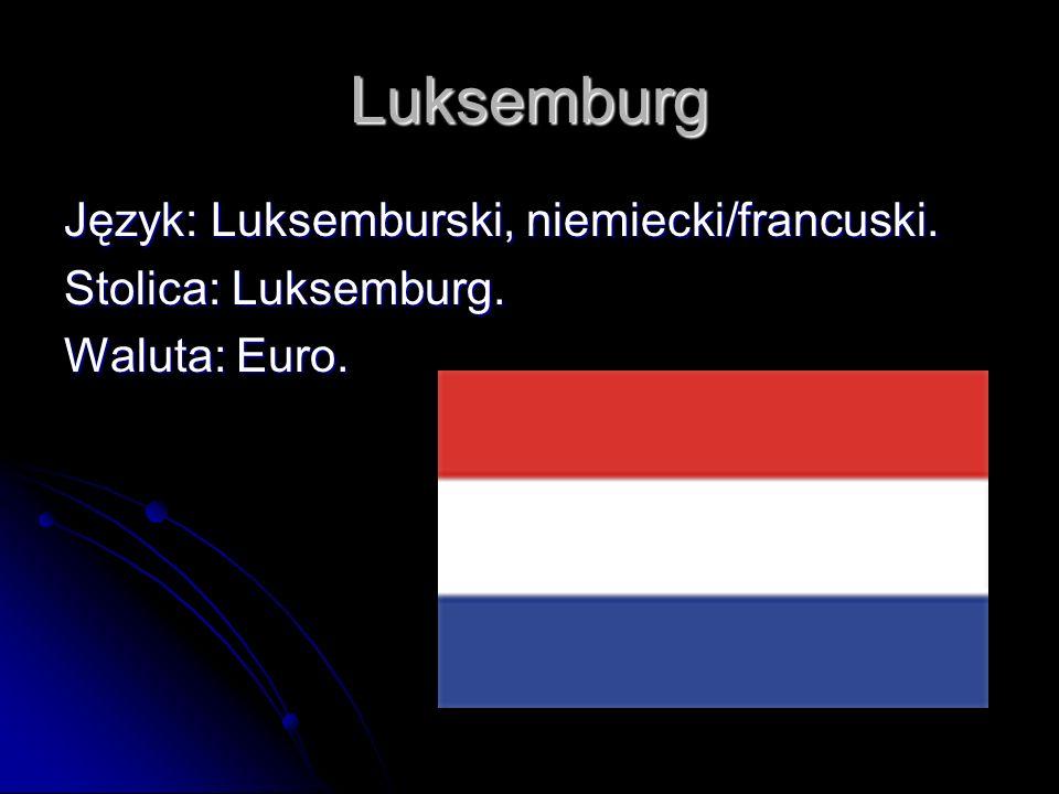 Luksemburg Język: Luksemburski, niemiecki/francuski. Stolica: Luksemburg. Waluta: Euro.
