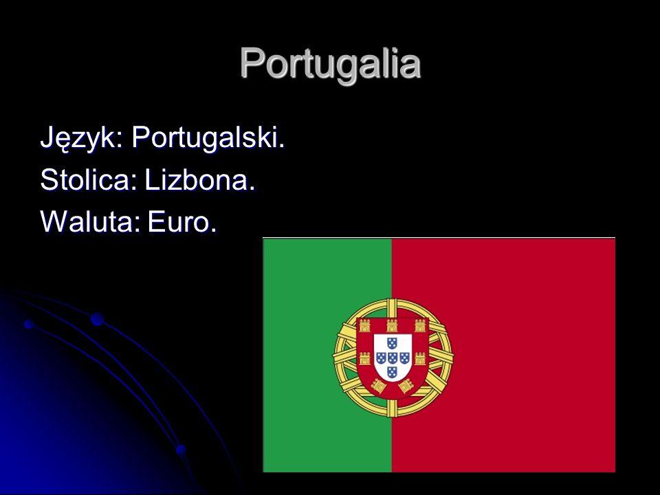 Portugalia Język: Portugalski. Stolica: Lizbona. Waluta: Euro.