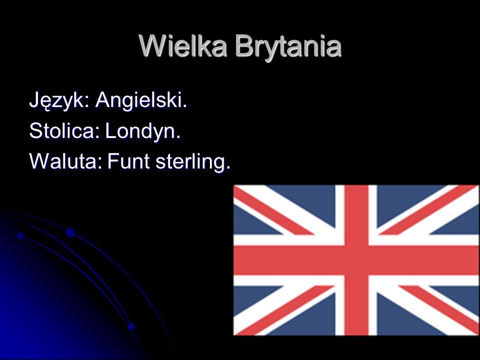 Wielka Brytania Język: Angielski. Stolica: Londyn. Waluta: Funt sterling.