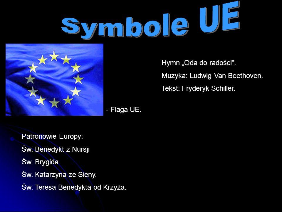 Hymn Oda do radości. Muzyka: Ludwig Van Beethoven. Tekst: Fryderyk Schiller. - Flaga UE. Patronowie Europy: Św. Benedykt z Nursji Św. Brygida Św. Kata