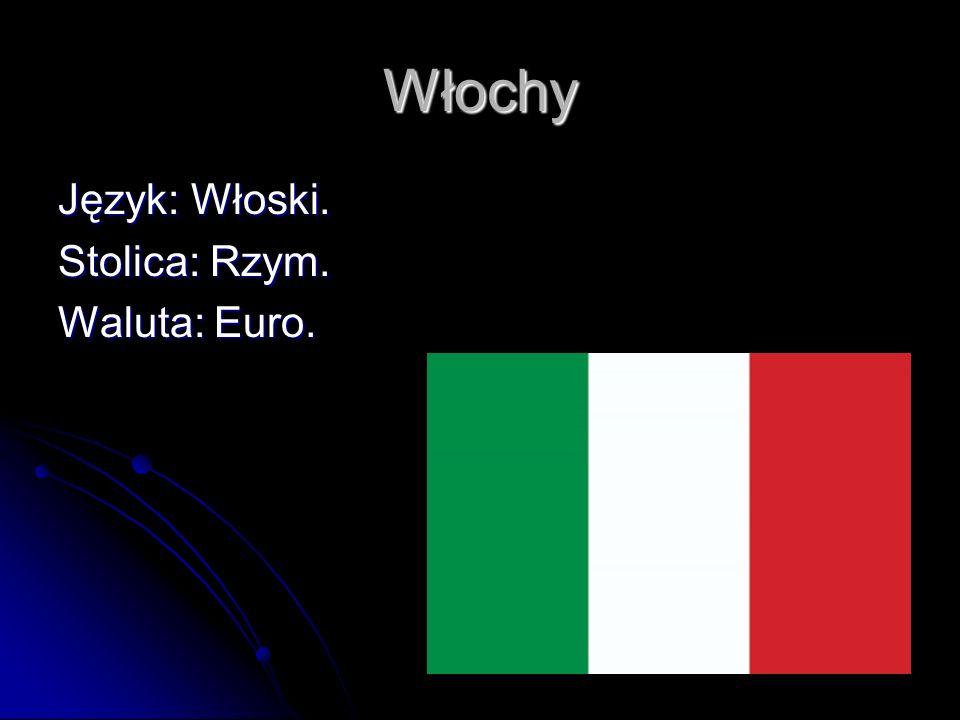 Włochy Język: Włoski. Stolica: Rzym. Waluta: Euro.