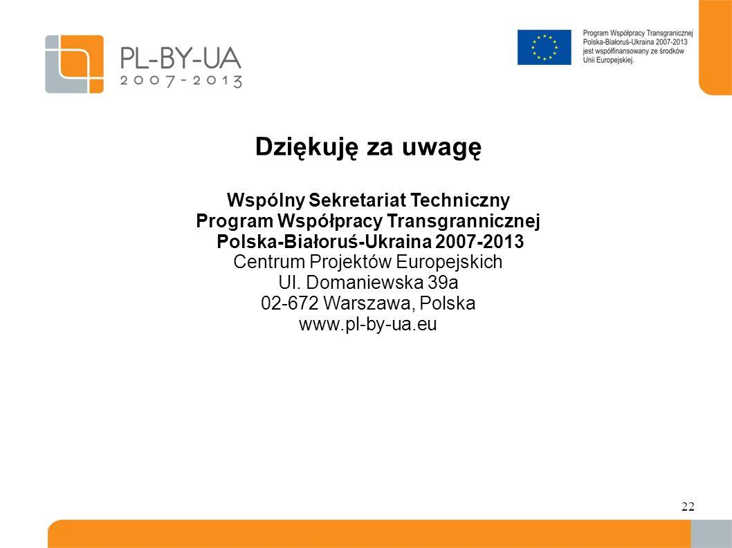 22 Dziękuję za uwagę Wspólny Sekretariat Techniczny Program Współpracy Transgrannicznej Polska-Białoruś-Ukraina 2007-2013 Centrum Projektów Europejskich Ul.