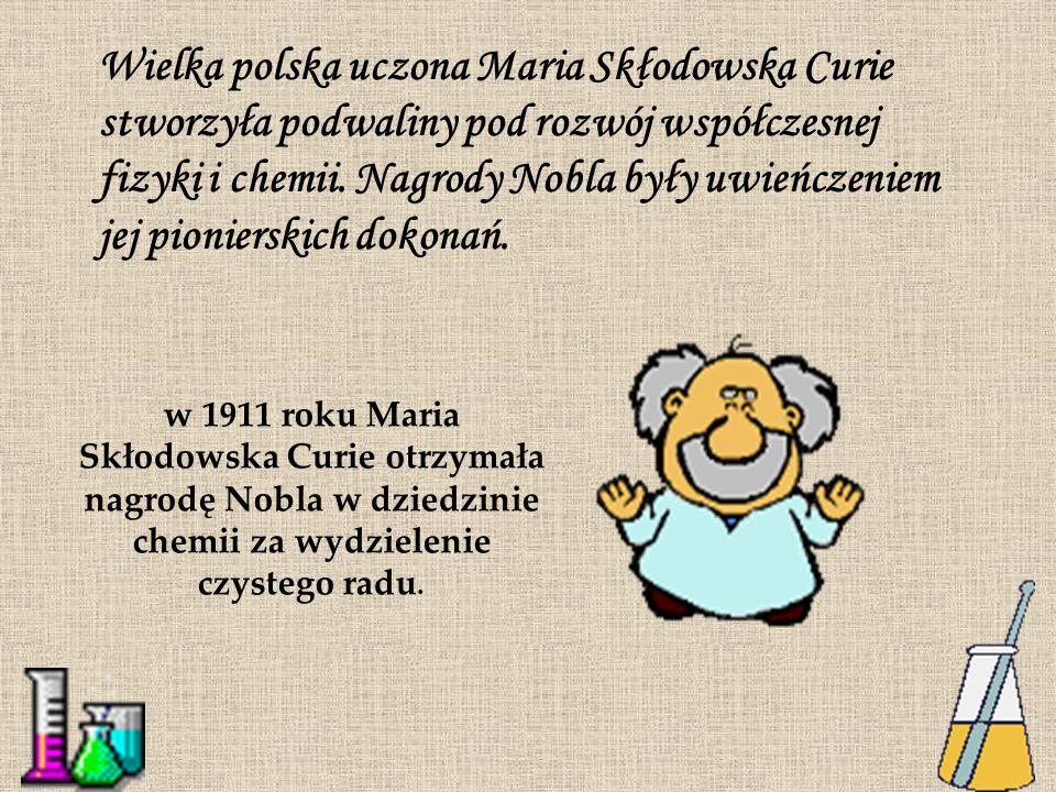 Wielka polska uczona Maria Skłodowska Curie stworzyła podwaliny pod rozwój współczesnej fizyki i chemii. Nagrody Nobla były uwieńczeniem jej pioniersk