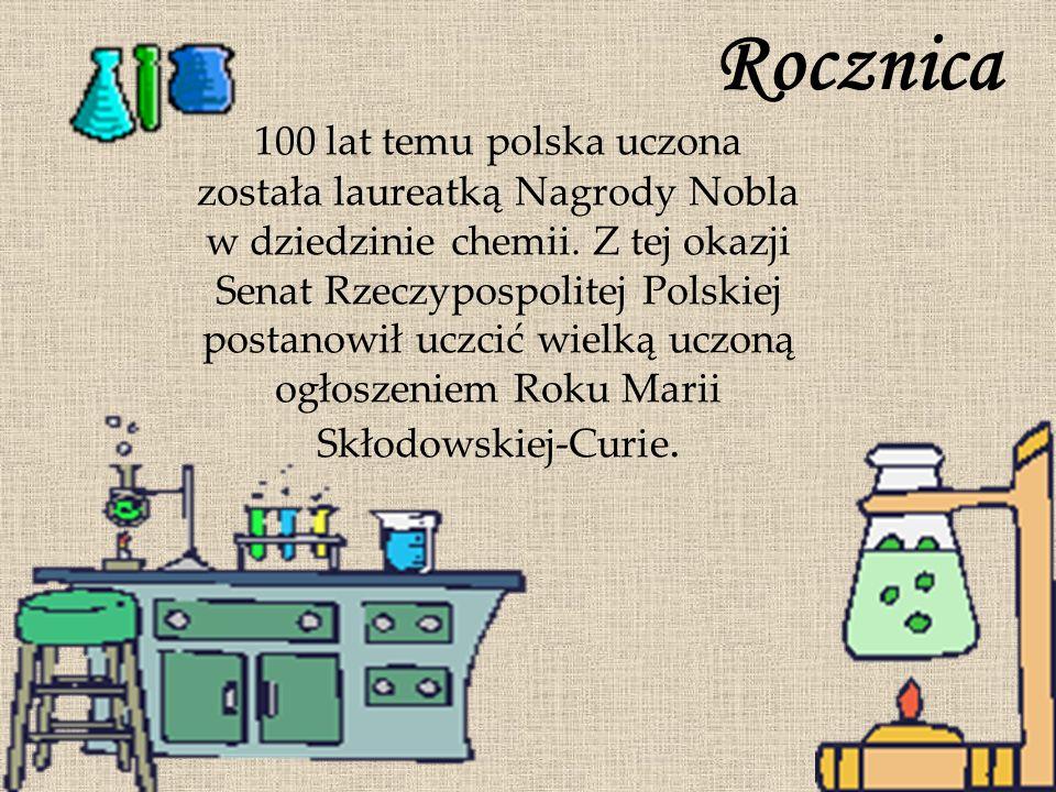 Rocznica 100 lat temu polska uczona została laureatką Nagrody Nobla w dziedzinie chemii. Z tej okazji Senat Rzeczypospolitej Polskiej postanowił uczci
