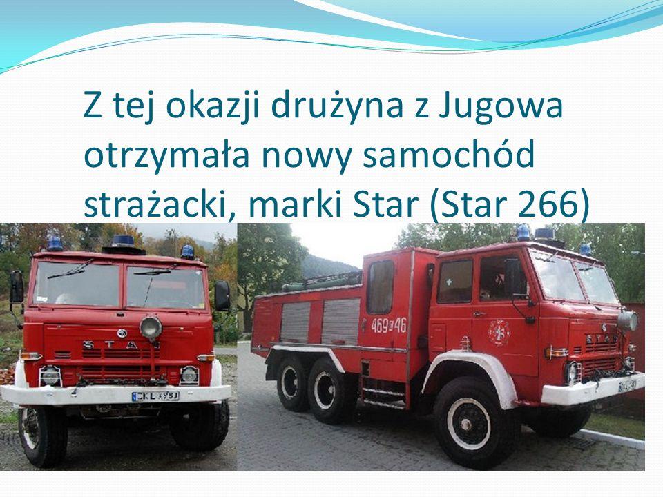Z tej okazji drużyna z Jugowa otrzymała nowy samochód strażacki, marki Star (Star 266)