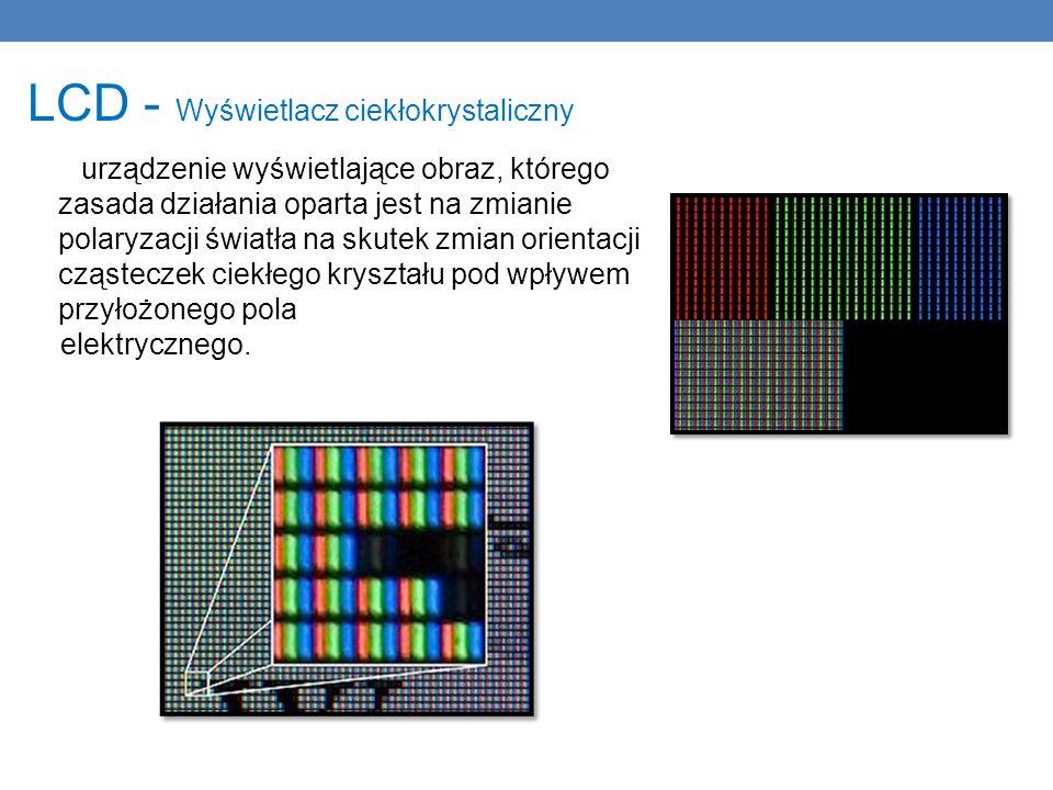 LCD - Wyświetlacz ciekłokrystaliczny urządzenie wyświetlające obraz, którego zasada działania oparta jest na zmianie polaryzacji światła na skutek zmi