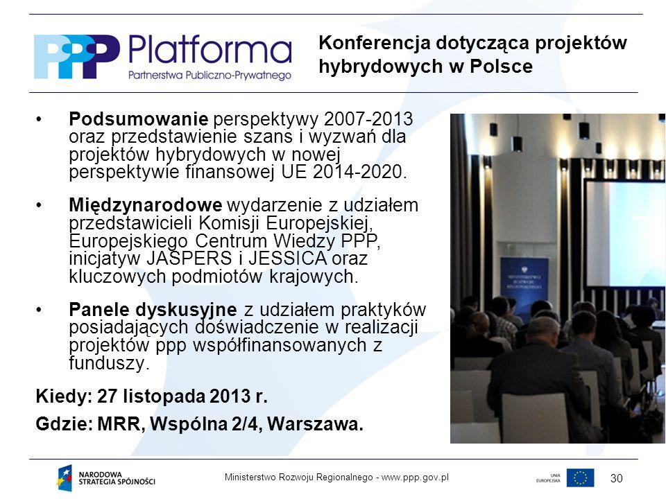 www.ppp.gov.plMinisterstwo Rozwoju Regionalnego - 30 Podsumowanie perspektywy 2007-2013 oraz przedstawienie szans i wyzwań dla projektów hybrydowych w nowej perspektywie finansowej UE 2014-2020.