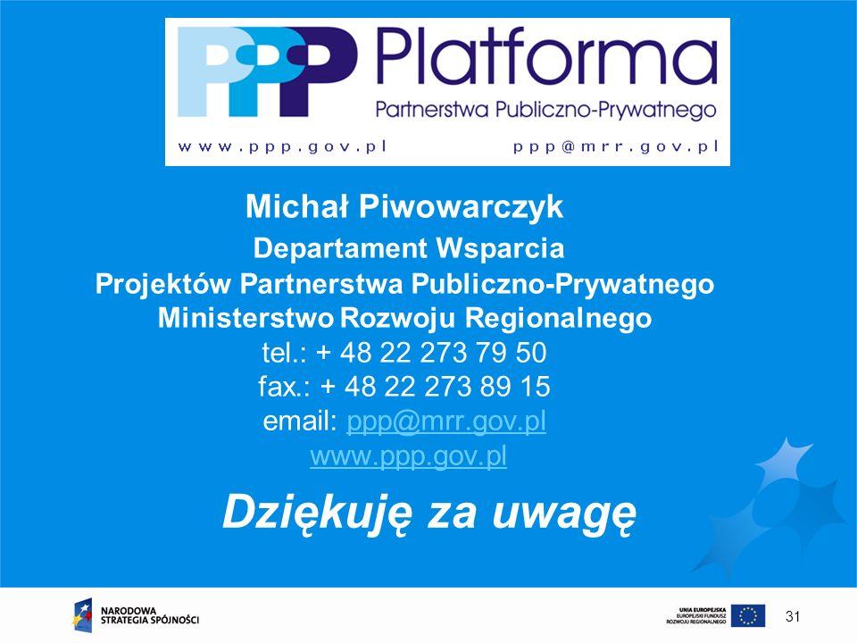 31 Michał Piwowarczyk Departament Wsparcia Projektów Partnerstwa Publiczno-Prywatnego Ministerstwo Rozwoju Regionalnego tel.: + 48 22 273 79 50 fax.: + 48 22 273 89 15 email: ppp@mrr.gov.pl www.ppp.gov.plppp@mrr.gov.plwww.ppp.gov.pl Dziękuję za uwagę