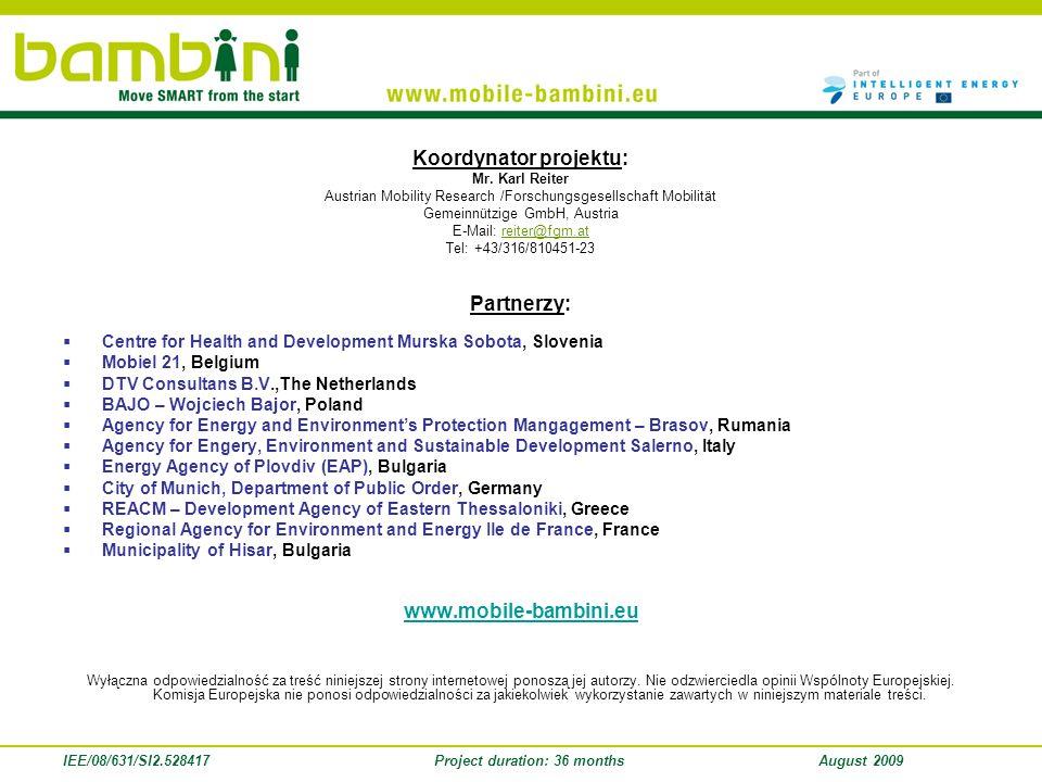 IEE/08/631/SI2.528417Project duration: 36 monthsAugust 2009 Koordynator projektu: Mr. Karl Reiter Austrian Mobility Research /Forschungsgesellschaft M