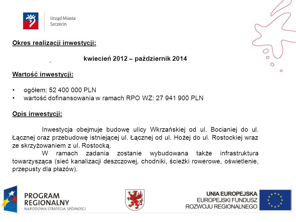 . Okres realizacji inwestycji: kwiecień 2012 – październik 2014 Wartość inwestycji: ogółem: 52 400 000 PLN wartość dofinansowania w ramach RPO WZ: 27