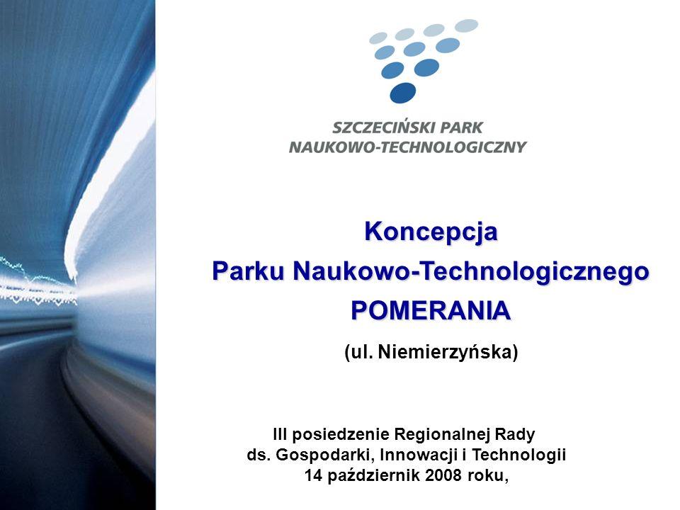 Koncepcja Parku Naukowo-Technologicznego POMERANIA (ul. Niemierzyńska) III posiedzenie Regionalnej Rady ds. Gospodarki, Innowacji i Technologii 14 paź
