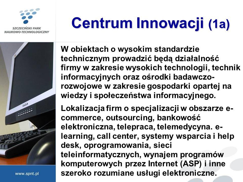 Centrum Innowacji (1a) W obiektach o wysokim standardzie technicznym prowadzić będą działalność firmy w zakresie wysokich technologii, technik informa