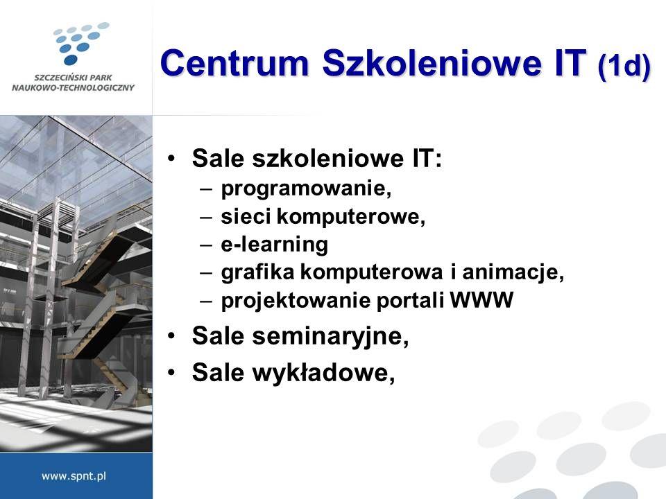 Centrum Szkoleniowe IT (1d) Sale szkoleniowe IT: –programowanie, –sieci komputerowe, –e-learning –grafika komputerowa i animacje, –projektowanie porta
