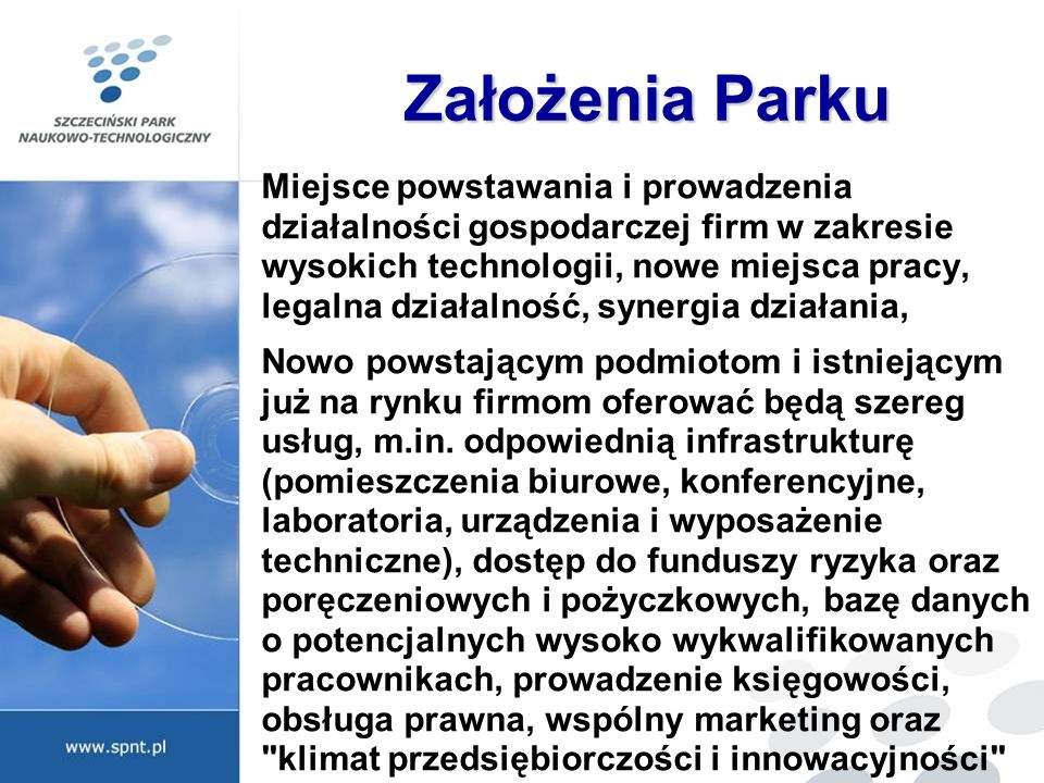 Założenia Parku Miejsce powstawania i prowadzenia działalności gospodarczej firm w zakresie wysokich technologii, nowe miejsca pracy, legalna działaln