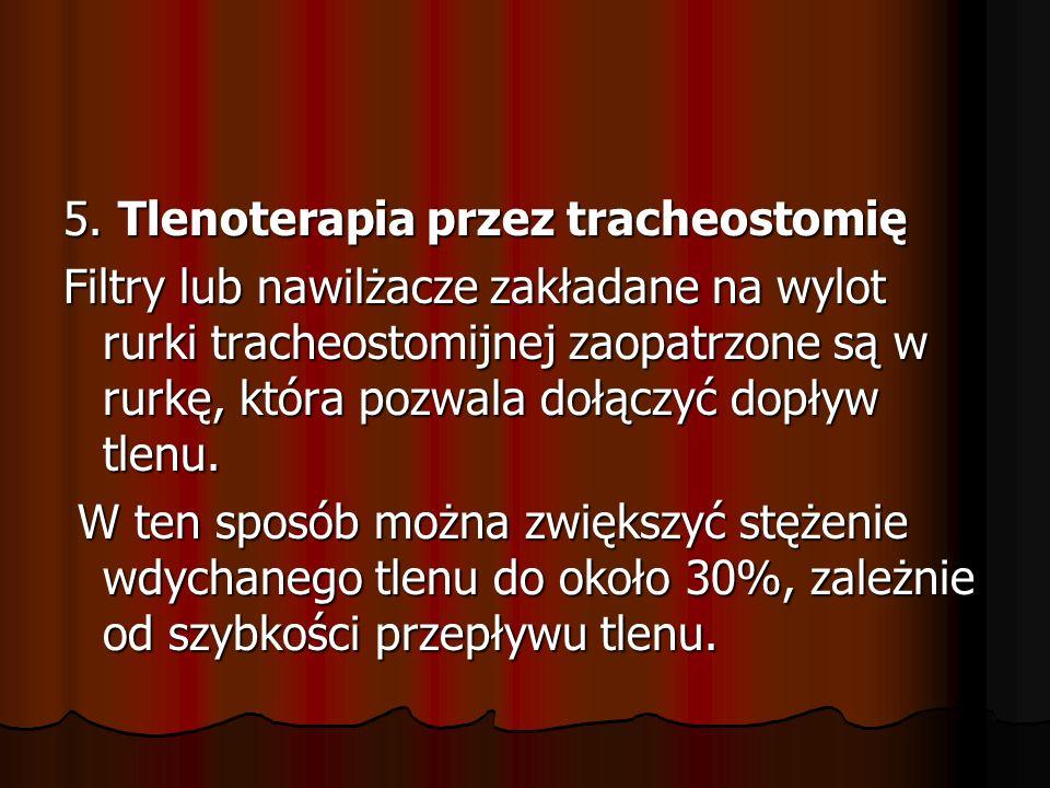 5. Tlenoterapia przez tracheostomię Filtry lub nawilżacze zakładane na wylot rurki tracheostomijnej zaopatrzone są w rurkę, która pozwala dołączyć dop