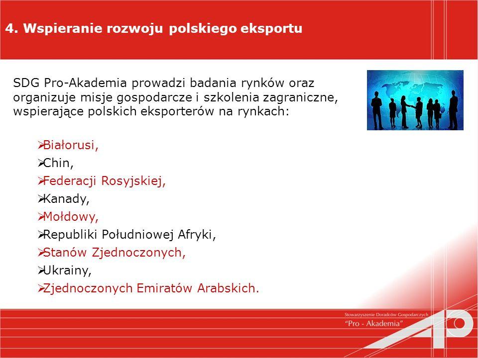 4. Wspieranie rozwoju polskiego eksportu SDG Pro-Akademia prowadzi badania rynków oraz organizuje misje gospodarcze i szkolenia zagraniczne, wspierają