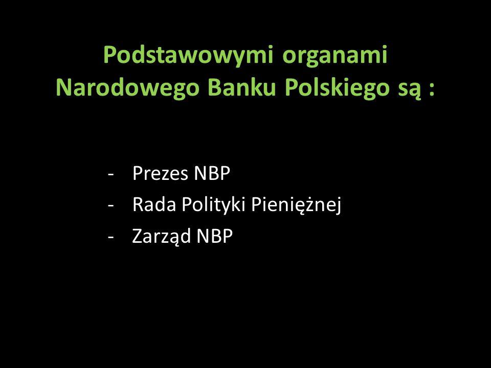 Podstawowymi organami Narodowego Banku Polskiego są : -Prezes NBP -Rada Polityki Pieniężnej -Zarząd NBP