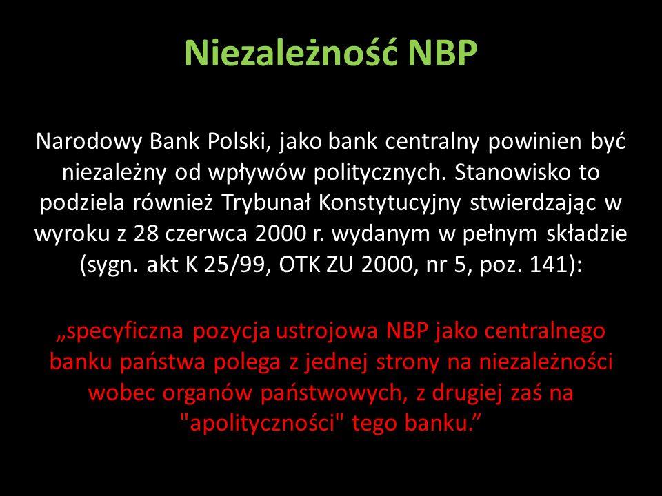 Niezależność NBP Narodowy Bank Polski, jako bank centralny powinien być niezależny od wpływów politycznych. Stanowisko to podziela również Trybunał Ko