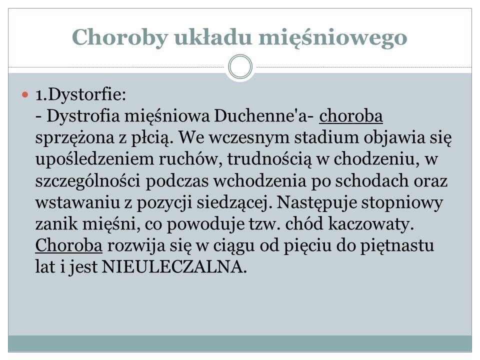 Choroby układu mięśniowego 1.Dystorfie: - Dystrofia mięśniowa Duchenne'a- choroba sprzężona z płcią. We wczesnym stadium objawia się upośledzeniem ruc