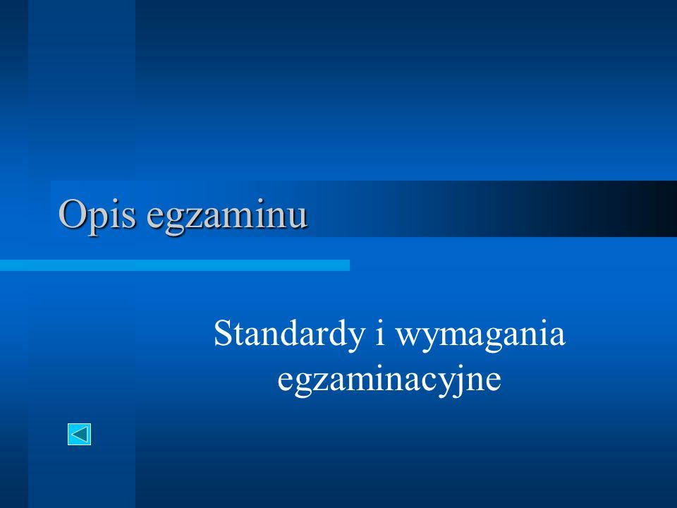 Opis egzaminu Standardy i wymagania egzaminacyjne