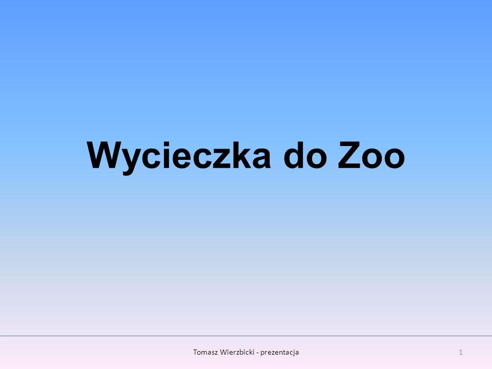 Wycieczka do Zoo 1Tomasz Wierzbicki - prezentacja