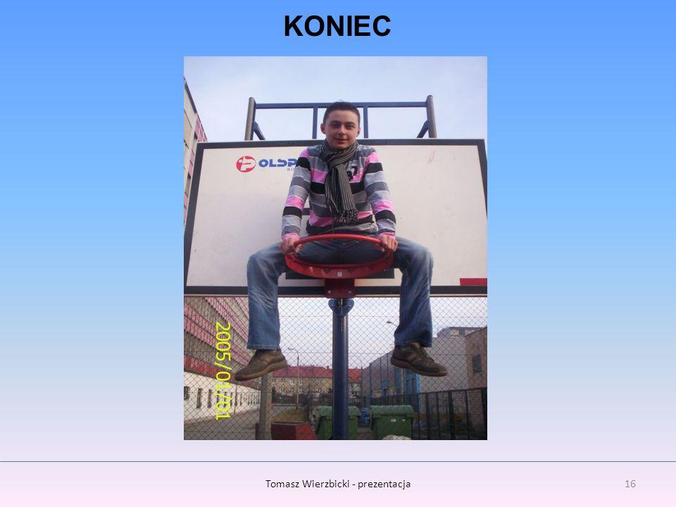 16Tomasz Wierzbicki - prezentacja KONIEC