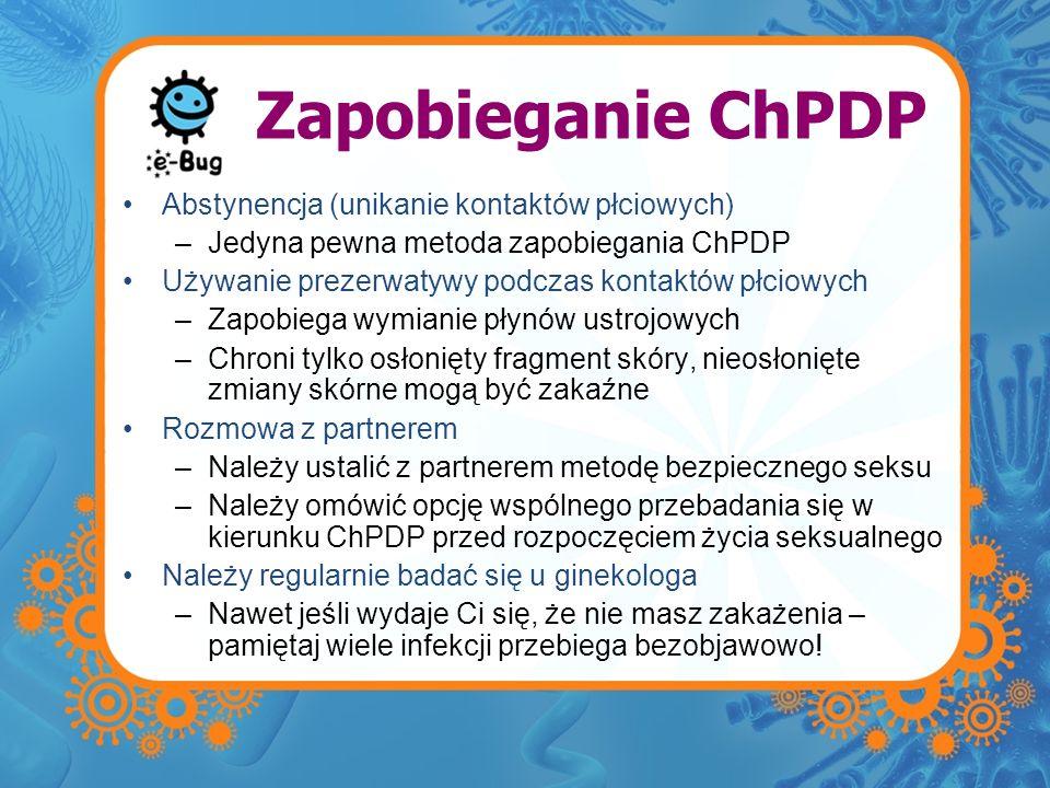 Zapobieganie ChPDP Abstynencja (unikanie kontaktów płciowych) –Jedyna pewna metoda zapobiegania ChPDP Używanie prezerwatywy podczas kontaktów płciowyc