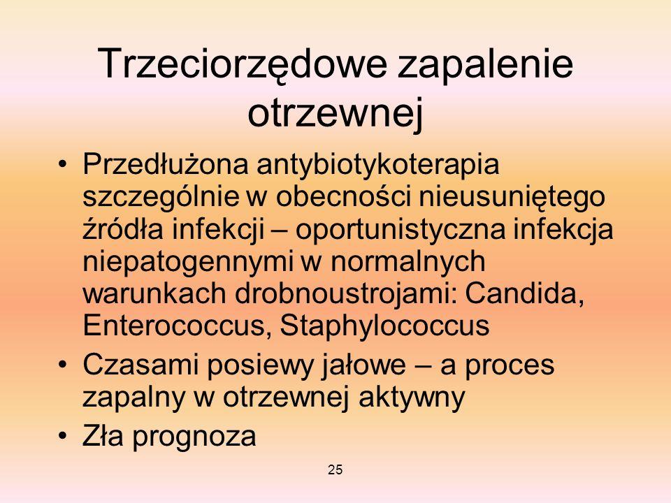25 Trzeciorzędowe zapalenie otrzewnej Przedłużona antybiotykoterapia szczególnie w obecności nieusuniętego źródła infekcji – oportunistyczna infekcja
