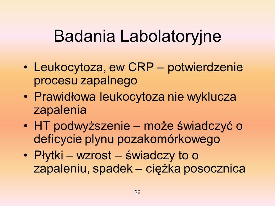 26 Badania Labolatoryjne Leukocytoza, ew CRP – potwierdzenie procesu zapalnego Prawidłowa leukocytoza nie wyklucza zapalenia HT podwyższenie – może św
