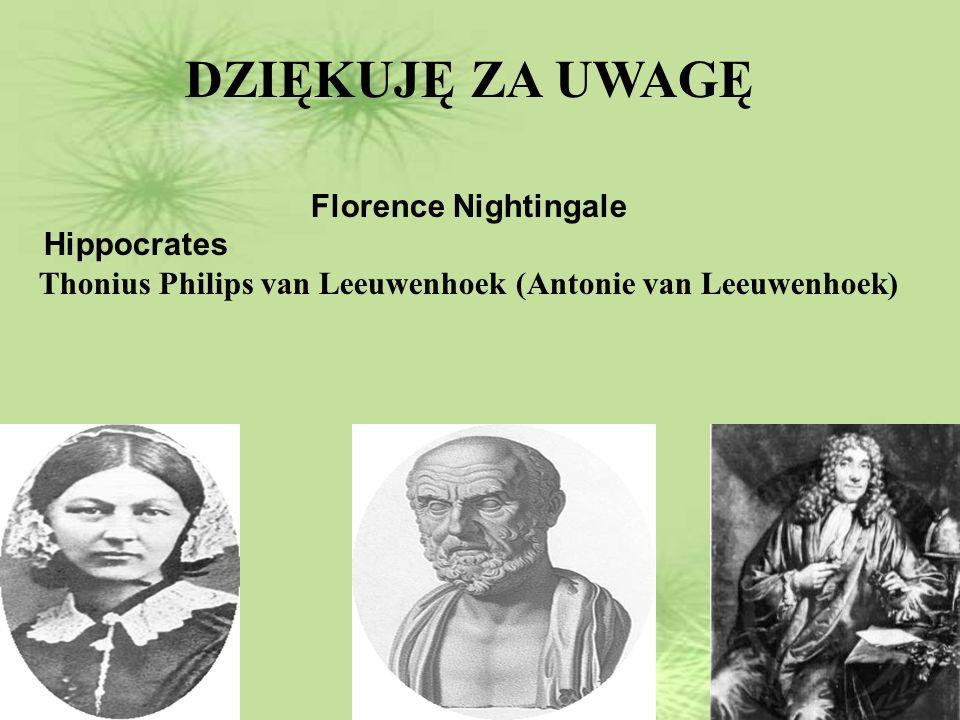 31 DZIĘKUJĘ ZA UWAGĘ Florence Nightingale Hippocrates Thonius Philips van Leeuwenhoek (Antonie van Leeuwenhoek)