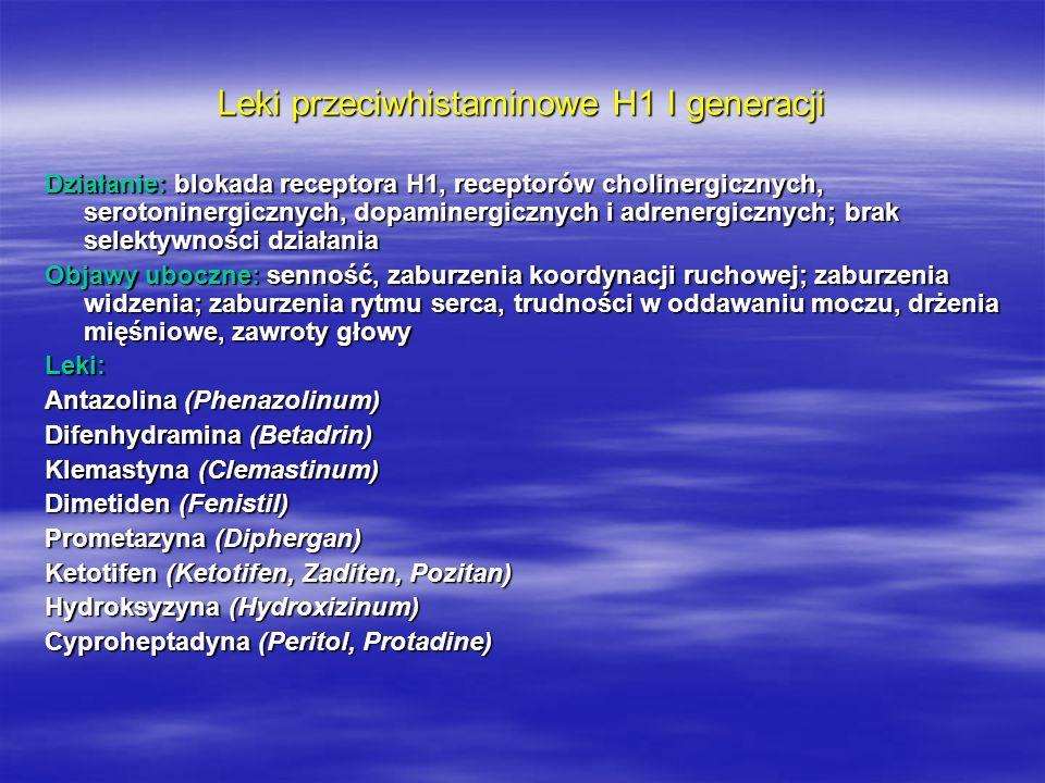 Leki przeciwhistaminowe H1 II generacji Działanie: działanie selektywne; Objawy uboczne: senność; działanie kardiodepresyjne; zaburzenia rytmu serca, wzrost apetytu, przyrost masy ciała; brak niepożądanego działania cholinolitycznego w porównaniu z lekami I generacji Leki: Astemizol (Hismanal) Cetyryzyna (Zyrtec) Loratadyna (Claritine) TerfenadynaEbastynaAkriwastyna Lewokabastyna (Histimet) Azelastyna