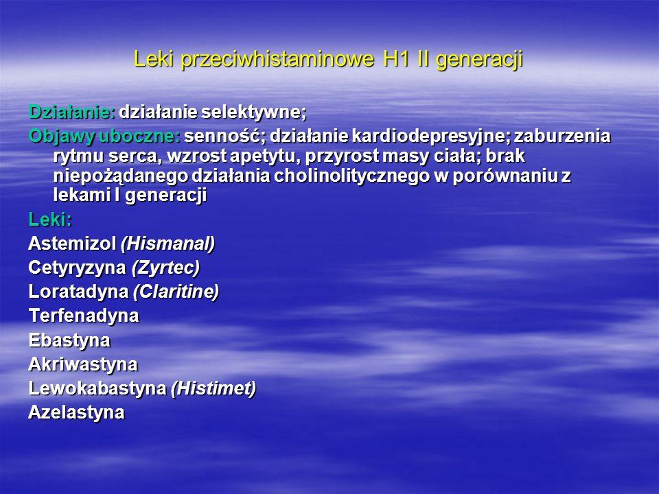 Leki przeciwhistaminowe H1 II generacji Działanie: działanie selektywne; Objawy uboczne: senność; działanie kardiodepresyjne; zaburzenia rytmu serca,
