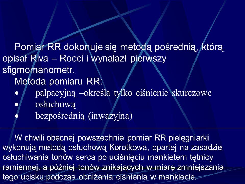 Pomiar RR dokonuje się metodą pośrednią, którą opisał Riva – Rocci i wynalazł pierwszy sfigmomanometr. Metoda pomiaru RR: palpacyjną –określa tylko ci