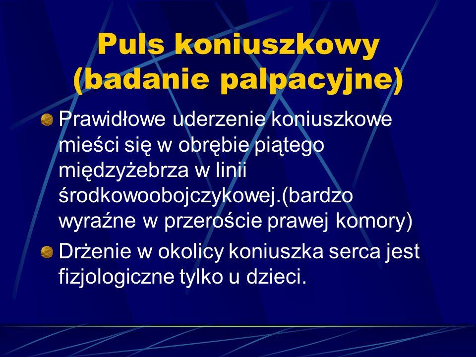 Puls koniuszkowy (badanie palpacyjne) Prawidłowe uderzenie koniuszkowe mieści się w obrębie piątego międzyżebrza w linii środkowoobojczykowej.(bardzo