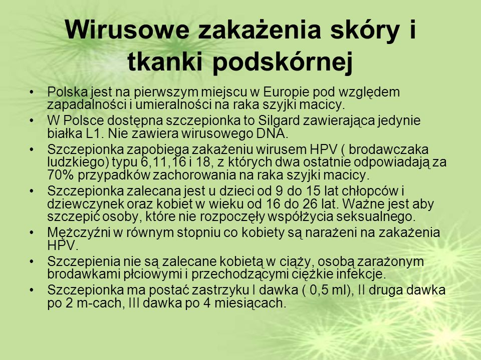 Wirusowe zakażenia skóry i tkanki podskórnej Polska jest na pierwszym miejscu w Europie pod względem zapadalności i umieralności na raka szyjki macicy.