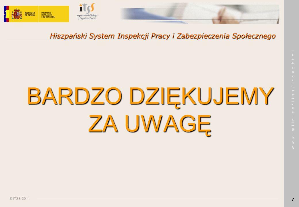 © ITSS 2011 w w w. m t i n. e s / i t s s / i n d e x.h t m l 7 Hiszpański System Inspekcji Pracy i Zabezpieczenia Społecznego BARDZO DZIĘKUJEMY ZA UW