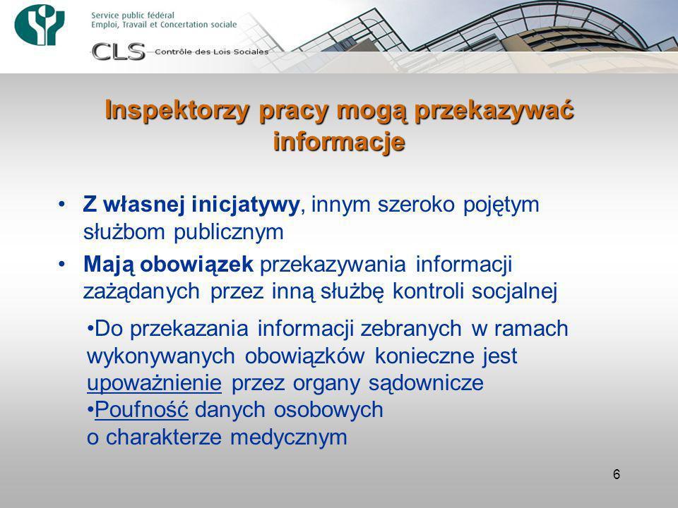 6 Inspektorzy pracy mogą przekazywać informacje Z własnej inicjatywy, innym szeroko pojętym służbom publicznym Mają obowiązek przekazywania informacji zażądanych przez inną służbę kontroli socjalnej Do przekazania informacji zebranych w ramach wykonywanych obowiązków konieczne jest upoważnienie przez organy sądownicze Poufność danych osobowych o charakterze medycznym